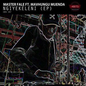 Master Fale ft Mavhungu Muenda - Ngiyekeleni EP