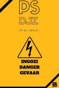 PS Djz ft. Dj Toolz - Ingozi Danger Gevaar