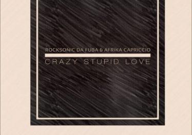Rocksonic Da Fuba & Afrika Capriccio - Crazy Stupid Love (Original Mix)
