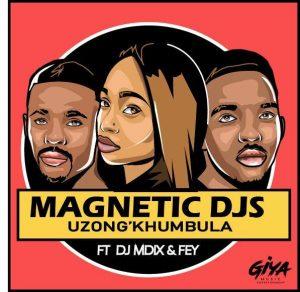 Magnetic DJs feat. DJ Mdix & Fey - Uzong'khumbula