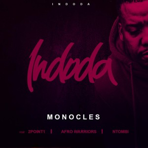 Monocles, 2Point1 & Afro Warriors feat. Ntombi - Indoda. latest south african house, funky house, new house music 2018, best house music 2018, latest house music tracks, dance music, latest sa house music, new music releases
