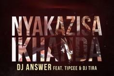 DJ Answer feat. Tipcee & DJ Tira - Nyakazisa Ikhanda