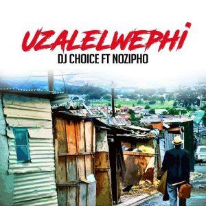 DJ Choice feat. Nozipho - Uzalelwephi