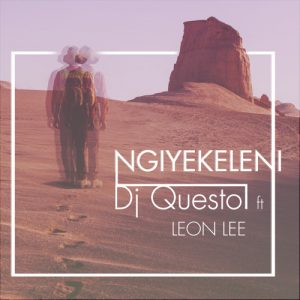 Dj Questo feat. Leon - Ngiyekeleni. tribal house music, south african deep house, latest south african house, funky house, new house music 2018