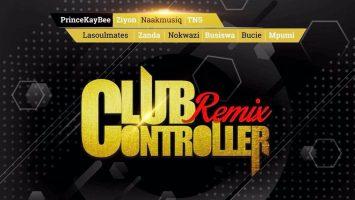 Prince Kaybee - Club Controller (Remix) (feat. TNS & LaSoulmates, Zanda Zakuza, Bucie, Mpumi, Ziyon, Busiswa, Nokwazi & Naak MusiQ)