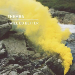 Themba - I Will Do Better (Edit). south african deep house, latest south african house, funky house, new house music 2018, best house music 2018, latest house music tracks, dance music, latest sa house music, new music releases