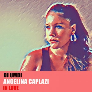 DJ Umbi, Angelina Caplazi - In Love. Soulful house 2018. download mp3 soulful house music, new soulful house music