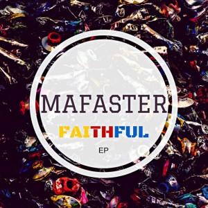 Mafaster - Faithful EP. local house music, house music online, african house music, soulful house, deep tech house, afro tech house, afro house music, afro deep house.