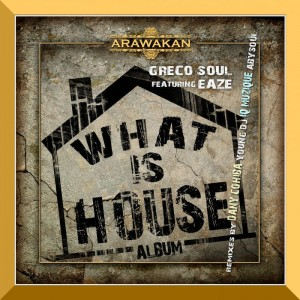 Greco Soul & Eaze - What is House (AbysSoul Remix)