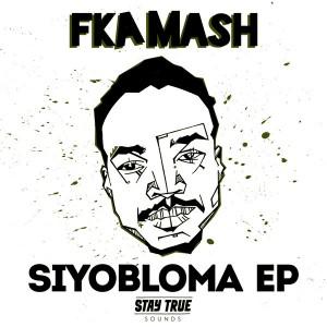 FKA Mash - Siyabloma EP. latest house music, deep house tracks, house music download, lounge house music, afro deep house, chill out house music, deep house jazz, house music online, soulful house, deep house music, deep house sounds