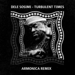 Dele Sosimi - Turbulent Times (Armonica Remix).  afromix, deep house jazz, afro house music blogspot, local house music, house music online, african house music, soulful house, deep tech house