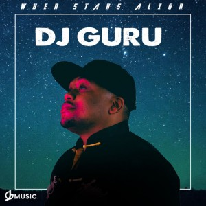 DJ Guru - When Stars Align (Album). latest house music, deep house tracks, house music download, download afro house mp3, south african deep house, afro beat, afro music, latest south african house