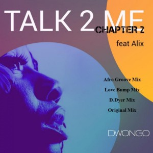 Dwongo feat. Alix - Talk To Me Chapter 2 (Afro Groove). african house music, soulful house, deep house datafilehost, afro house music, afro house musica, new house music 2018