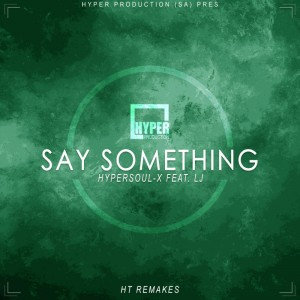 HyperSOUL-X feat. LJ - Say Something (Afro HT Remake). new afro house music, south africa house music, afro house 2018, mp3 download afro house, latest house music download
