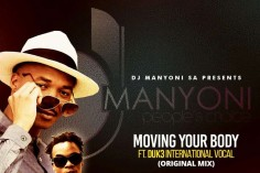 DJ Manyoni SA feat. Duk3 Int3rnational - Moving Your Body (Original Vocal Mix). new south africa music, sa afro house, mzansi music 2018, download south african afro house music