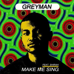 Greyman - Make Me Sing (feat. Shirah). latest house music, deep house tracks, house music download, club music, afro house music