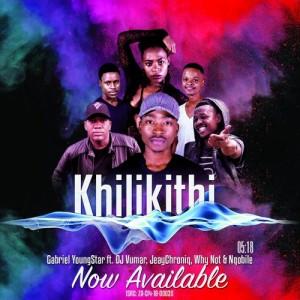 Gabriel YoungStar - khilikithi (feat. DJ Vumar, JeayChroniq, Why Not & Nqobile). mzansi music, gqom 2018, new gqom songs, afro house music, sa afro house mp3 2018 download music gqom