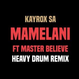 Kayrox SA feat. Master Believe - Mamelani (Heavy Drum Remix)