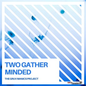 The Gruv Manics Project - Two Gather Minded (Original Mix)