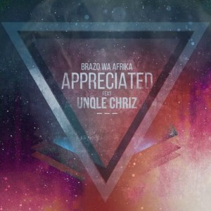 Brazo Wa Afrika - Appreciated (feat. Unqle Chriz). south african deep house, latest south african house, latest sa house music, new house music 2018, best house music 2018, latest house music tracks