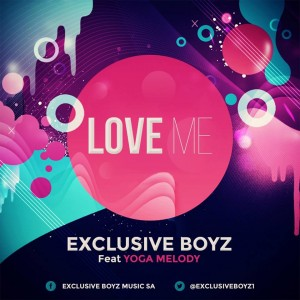Exclusive Boyz feat. Yoga Melody - Love Me