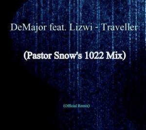 DeMajor feat. Lizwi - Traveller (Pastor Snow's 1022 Remix)