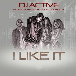 Dj Active - I Like It (feat. Emza, Mpumi & Zola Nombona) - gqom music download, club music, afro house music, mp3 download gqom music, gqom music 2018, new gqom songs, south africa gqom music.