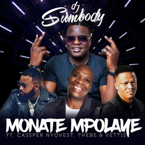 DJ Sumbody - Monate Mpolaye (feat. Cassper Nyovest, Thebe & Veties). south african deep house, latest south african house, funky house, new house music 2018, best house music 2018, latest house music tracks, dance music, latest sa house music, new music releases