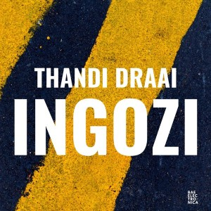Thandi Draai - Incoming Danger - INGOZI EP - latest house music, deep house tracks, house music download, latest south african house, afro tech house, new house music 2018, best house music 2018, deep tech house, afro deep house, latest sa house music, afro house music, best house music, african house music