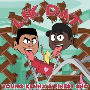 Finest Sno & Young Kenna - Lik Dat (Orginial Mix)