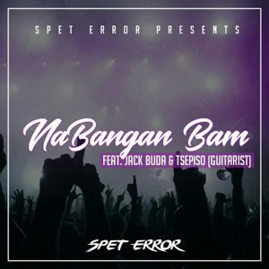Spet Error feat. Jack Buda & Tsepiso - Nabangan Bam (Original Mix), new gqom music, gqom 2018, south africa gqom songs, za 2018 fakaza gqom