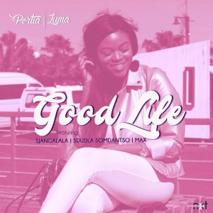 Portia Luma - Good Life (feat. Sjangalala, Sdudla Somdantso & Max Ruffest), download latest gqom songs, gqom 2018 mp3, south african gqom , fakaza 2018 gqom