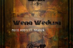 Music Roots - Wena Wedwa (feat. Khabza), new house music 2018, best house music 2018, latest house music tracks, dance music, latest sa house music, new music releases, afro house 2018, new south african house music