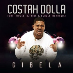 Costah Dolla - Gibela (feat. Tipcee, DJ Tira & Dladla Mshunqisi), new gqom music, fakaza gqom, mp3 download gqom music, gqom music 2018, new gqom songs, south africa gqom music.