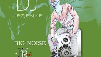DJ lezenke - Big Noise