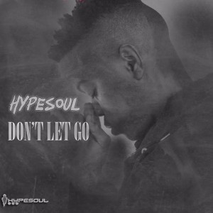 Hypesoul - Don't Let Go, new afro house music download, sa afro house 2018, za music