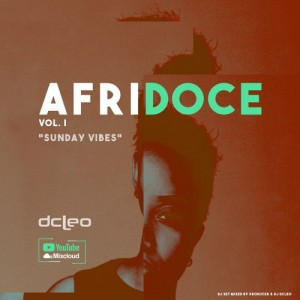 Dj Dcleo - Afridoce Vol.I (Sunday Vibes), latest house music, deep house tracks, house music download, club music, afro house music, dj mix, afrobeats, afro house mix