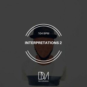 104 BPM - Interpretations 2, south africa afro house, afro house 2018, latest afro house music, sa house music sounds download, SOUTH AFRICAN HOuse music