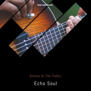 Echo Soul - Echoes in the Valley (Jazz in Me Mix), deep tech house, afro deep, south african deep house music, deep house sounds, deep house 2018 mp3 download sa