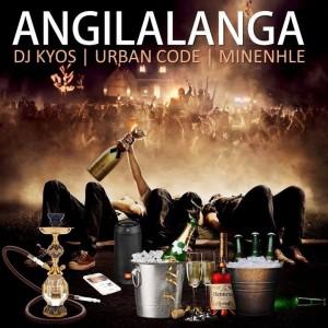 DJ Kyos - Angilalanga (feat. Urban Code & Minenhle), latest gqom music, new gqom songs 2018, gqom download mp3, fakaza 2018 gqom