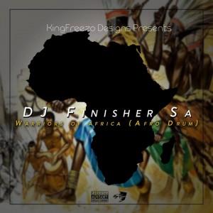 Dj FinisherSA - Warriors Of Africa (Afro Drum)
