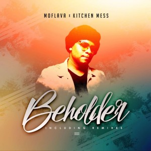 Mo Flava feat. Kitchen Mess - Beholder (Calvin Fallo Remix) - south african deep house, latest south african house, afro house 2018, new house music 2018, best house music 2018, latest house music tracks, dance music, latest sa house music