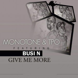 Monotone & T.P.O. - Give Me More (feat. Busi N') - latest south african house music, new afro house mp3, afro house 2018 download, sa house music for free, local house songs