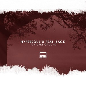 HyperSOUL-X feat. Zack - Features Of Love (Main HT)- Local house music, deep house tracks, house music download, club music, afro house music, afro deep house, latest sa house music, new music releases, best house music, african house music