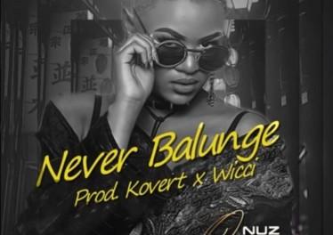 Nuz Queen - Never Balunge (Kovert x Wicci Bootleng), mp3 download gqom music, gqom music 2018, new gqom songs, south africa gqom music.