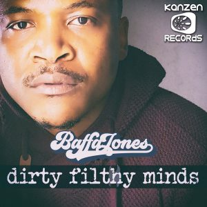 Baffa Jones - Dirty Filthy Minds EP, latest house music, deep house tracks, house music download, south african house 2018 download, afro house music, afro deep house, sa house music, best house music, african house music