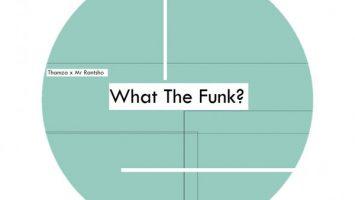 Thamza & Mr Rantsho - What The Funk? (Original Mix)