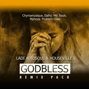Ladi Adiosoul & Houseville - God Bless (DJ Mphoza Remix), afro deep tech, afro house 2018 download, new house music, south african afro house songs