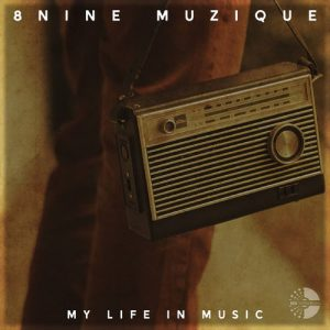8nine Muzique - My Life In Music EP, afro deep house, deep tech house, afro house 2018 mp3 download