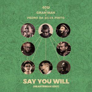 40D, GranMah & Pedro Da Silva Pinto - Say You Will (Heartbreak Edit)
